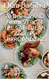 70 dishes and drinks from the Caribbean and its surroundings: Healthy recipes from Curacao, Barbados to the Pacific. A gourmet journey for young and old and any situation (English Edition)