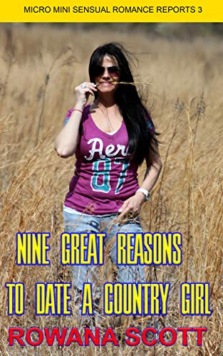 NINE GREAT REASONS TO DATE A COUNTRY GIRL: MICRO MINI SENSUAL ROMANCE REPORTS 3 (English Edition)