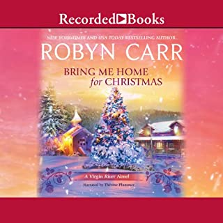 Bring Me Home For Christmas     A Virgin River Novel              By:                                                                                                                                 Robyn Carr                               Narrated by:                                                                                                                                 Therese Plummer                      Length: 7 hrs and 31 mins     1,358 ratings     Overall 4.6