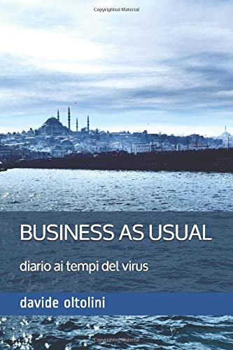 Business As Usual: diario ai tempi del virus