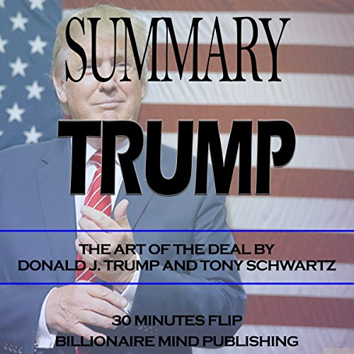 Summary of Trump: The Art of the Deal by Donald J. Trump and Tony Schwartz audiobook cover art