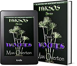 Hyksos Series, Book 3: Two Cities: A Novel of Ancient Egypt by [Max Overton]