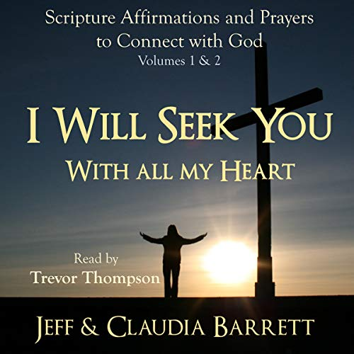 I Will Seek You With All My Heart: Scripture Affirmations and Prayers to Connect with God - Volumes 1 & 2 Audiobook By Jeff Barrett,                                                                                        Claudia Barrett cover art