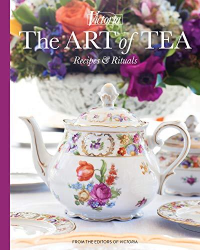 Victoria The Art of Tea: Recipes and Rituals (TeaTime)