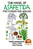 The Magic of Asafetida For Cooking and Healing