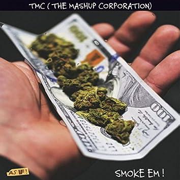 Smoke Em !