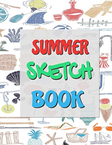 Summer Sketch Book: Sketchbook for Drawing & Creative Doodling: 8.5 x 11 Large Blank Pages For Sketching Your Favorite Summer Activities: Suitable For Kids & Adults: No Lines: Soft Cover White Paper