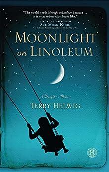 Moonlight on Linoleum: A Daughter's Memoir by [Terry Helwig, Sue Monk Kidd]