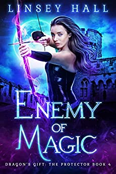 Enemy of Magic (Dragon's Gift: The Protector Book 4) by [Linsey Hall]