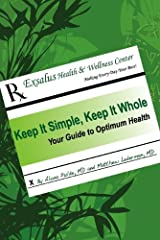 Keep It Simple, Keep It Whole: Your Guide to Optimum Health Kindle Edition