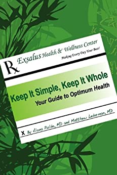 Keep It Simple, Keep It Whole: Your Guide to Optimum Health by [Alona Pulde MD, Matthew Lederman MD]