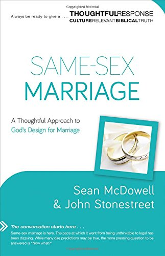 Same Sex Marriage: A Thoughtful Approach to God's Design for Marriage (Thoughtful Response)