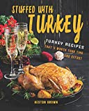 Stuffed with Turkey: Turkey Recipes That's Worth Your Time and Effort