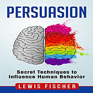Persuasion: Secret Techniques to Influence Human Behavior cover art