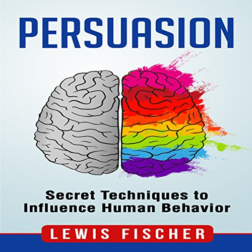 Persuasion: Secret Techniques to Influence Human Behavior audiobook cover art