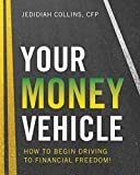 Your Money Vehicle: How to Begin Driving to Financial Freedom!