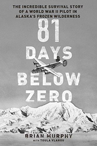Image of 81 Days Below Zero: The Incredible Survival Story of a World War II Pilot in Alaska's Frozen Wilderness