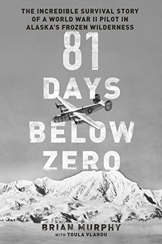81 Days Below Zero: The Incredible Survival Story of a World War II Pilot in Alaska's Frozen Wilderness (English Edition)
