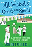 All Wickets Great and Small: In Search of Yorkshire's Grassroots Cricket...