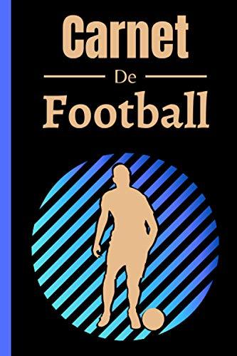 Carnet de Football: Carnet de notes | 100 Pages à compléter | Cadeau Noel/Anniversaire pour les passionnés de Football | Journal Intime | Carnet de voyage |