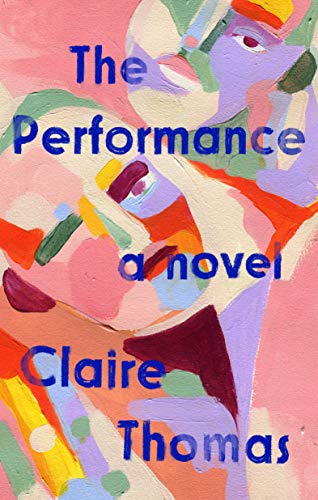 Compare Textbook Prices for The Performance: A Novel  ISBN 9780593329160 by Thomas, Claire