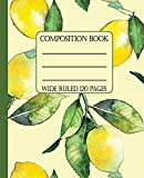Wide Ruled Composition Book: Fresh juicy lemons will keep your notebook looking bright and clean while you stay organized at work, school, or home. ... day!: 6 (Mediterranean Composition Notebooks)