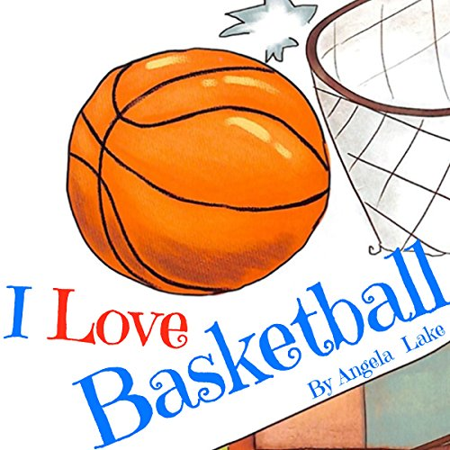 I Love Basketball: ( Bedtime Story / Picture Book For Kids ) audiobook cover art