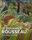 Le Douanier Rousseau - Le voyageur immobile