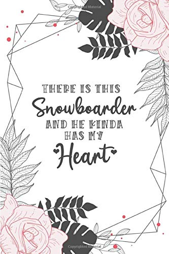 There Is This Snowboarder And He Kinda Has My Heart: Best Birthday Gifts for Snowboarder, Custom Blank Lined Notebook Gift for Funny Snowboarder, Snowboarder Gifts Appreciation for Men and Women