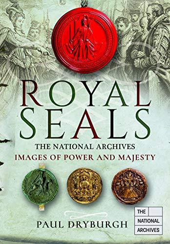Royal Seals: Images of Power and Majesty (Images of the The National Archives)