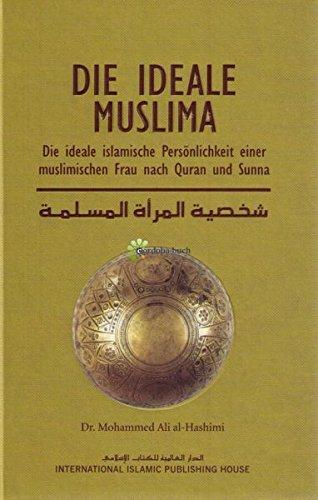 Die ideale Muslima - Die ideale islamische Persönlichkeit einer muslimischen Frau nach Quran und Sunna