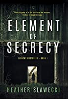 Element of Secrecy: Book I (Element Mysteries)