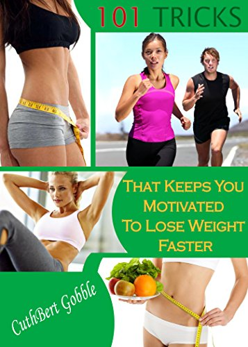 D4n Book Free Download Weight Loss 101 Tricks That Keeps You Motivated To Lose Weight Faster Practical Tips Habits To Lose Weight Feel Great By Cuthbert Gobble Rrpfnrn