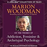 Marion Woodman Compilation: Addiction, Feminine & Archetypal Psychology