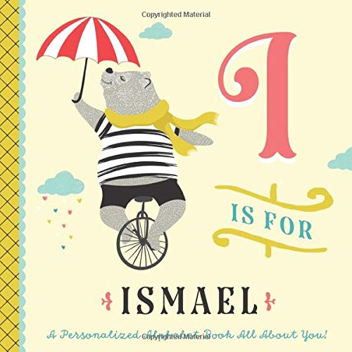 I is for Ismael: A Personalized Alphabet Book All About You! (Personalized Children's Book)