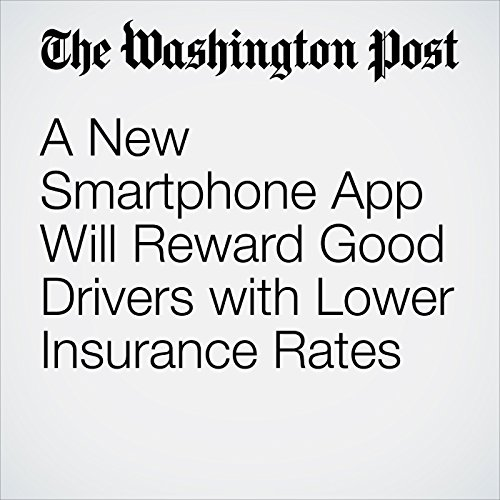 A New Smartphone App Will Reward Good Drivers with Lower Insurance Rates audiobook cover art