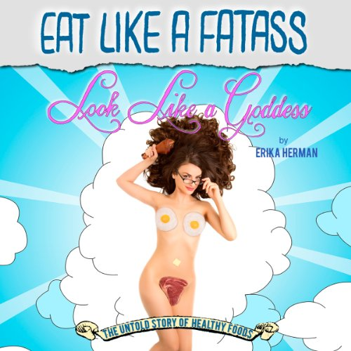 Eat Like a Fatass, Look Like a Goddess cover art