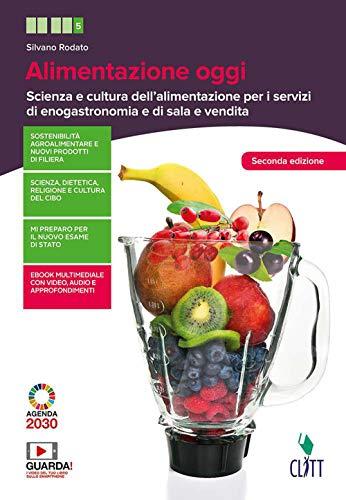 Alimentazione oggi. Scienza e cultura dell'alimentazione per i servizi di enogastronomia e di sala e vendita. Per le Scuole superiori. Con Contenuto digitale (fornito elettronicamente)
