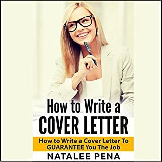 How to Write a Cover Letter     How to Write a Cover Letter to Guarantee You the Job              By:                                                                                                                                 Natalee Pena                               Narrated by:                                                                                                                                 Graham Johnson                      Length: 21 mins     1 rating     Overall 5.0