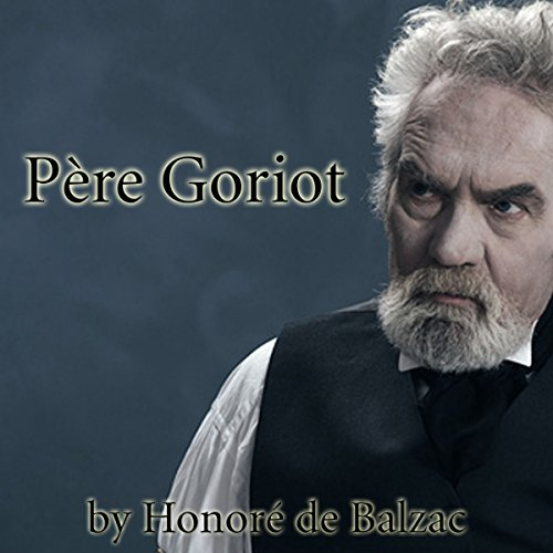 Pere Goriot                   By:                                                                                                                                 Honoré de Balzac                               Narrated by:                                                                                                                                 Walter Covell                      Length: 11 hrs     Not rated yet     Overall 0.0