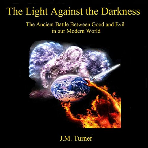 The Light Against the Darkness: The Ancient Battle Between Good and Evil in our Modern World (Spiritual Warfare and the Pursuit of Holiness) audiobook cover art