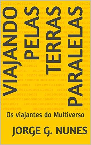 Viajando pelas Terras Paralelas: Os viajantes do Multiverso (Portuguese Edition)