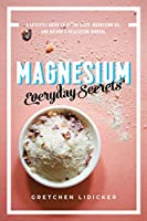 Magnesium: A Lifestyle Guide to Epson Salts, Magnesium Oil, and Nature's Relaxation Mineral