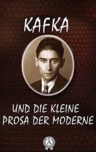 Franz Kafka - Und Die Kleine Prosa Der Moderne