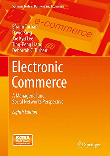 Compare Textbook Prices for Electronic Commerce: A Managerial and Social Networks Perspective Springer Texts in Business and Economics 8th ed. 2015 Edition ISBN 9783319100906 by Turban, Efraim,King, David,Lee, Jae Kyu,Liang, Ting-Peng,Turban, Deborrah C.