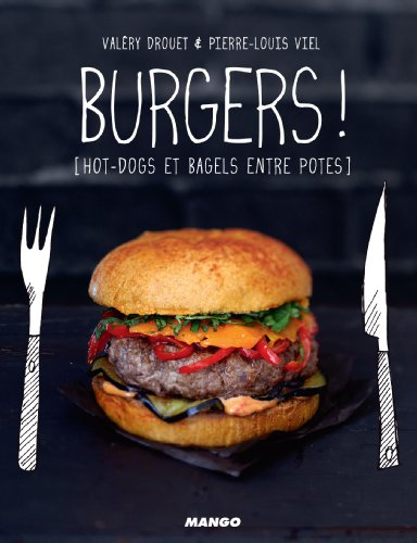 Burgers ! [hot-dogs et bagels entre potes] (Petits gueuletons) (French Edition)