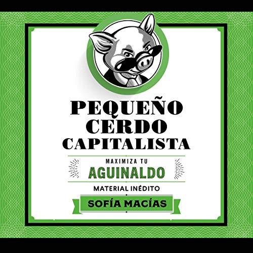 Pequeño Cerdo Capitalista: Maximiza tu aguinaldo [Small Capitalist Pig: Maximize Your Bonus] cover art