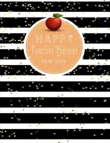 Happy Teacher Planner 2018-2019: Teacher Planner, Lesson Planner and Record Book. Yearly Goal & Record Professional Development, Plan Your Timeline ... Student Information, Grade Tracker.: Volume 3