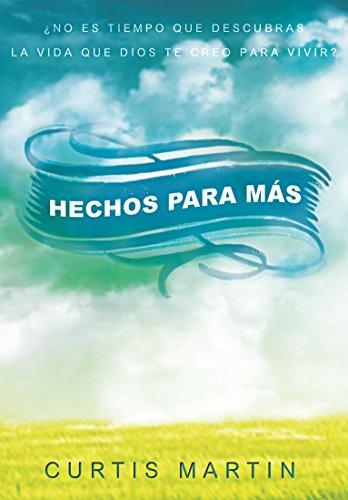 Hechos para más: ¿No es tiempo que descubras la vida que dios te creo para vivir? (Made for More Spanish Edition)