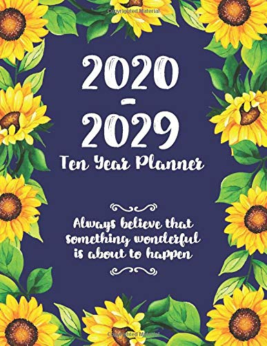 Ten Year Planner 2020 - 2029 : Always believe that something wonderful is about to happen: Personal Calendar Planner 2020-2029 | 120 Month Calendar | ... | Agenda Journal | Time Management Calendar